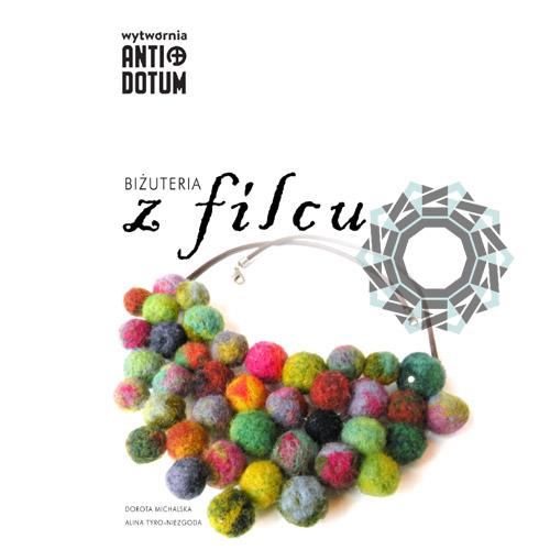 Skrypt: Biżuteria z filcu / Wytwórnia Antidotum, Alina Tyro-Niezgoda