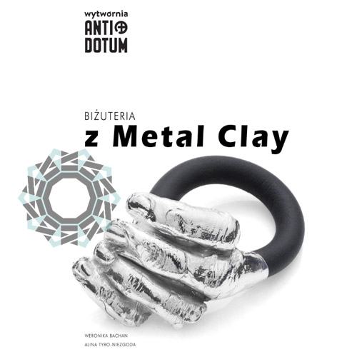 Skrypt: Biżuteria z Metal Clay / Wytwórnia Antidotum, Alina Tyro-Niezgoda