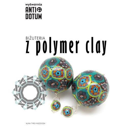 Skrypt: Biżuteria z Polymer Clay / Wytwórnia Antidotum, Alina Tyro-Niezgoda